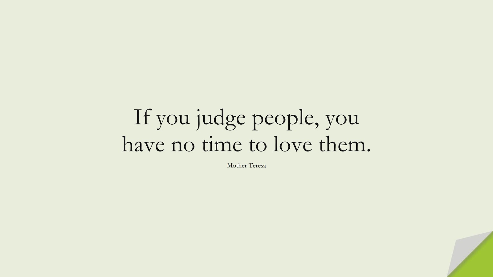 If you judge people, you have no time to love them. (Mother Teresa);  #InspirationalQuotes