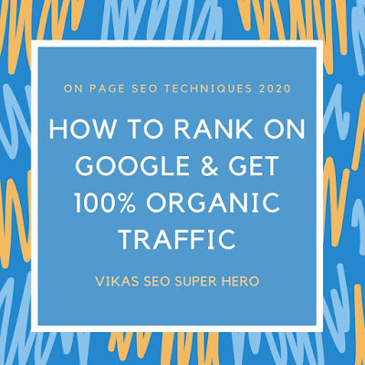 How to Rank on Google & Get 100% Organic Traffic in 2020
