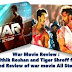 War Movie Review : Hrithik Roshan and Tiger Shroff film And Review of war movie Story