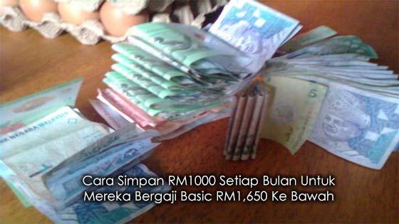 Gaji Basic RM1,650 Ke Bawah Boleh Simpan RM1000 Setiap Bulan.