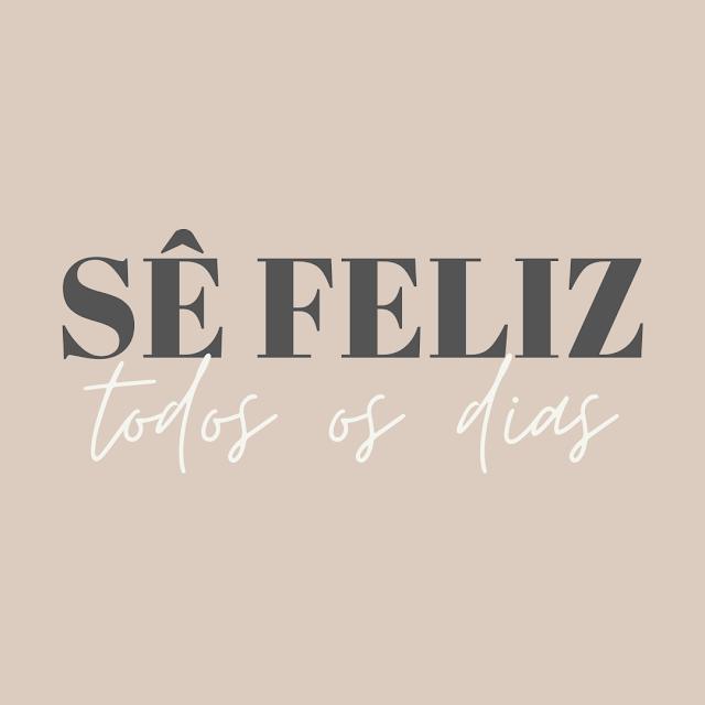 Sê Feliz Todos os Dias!