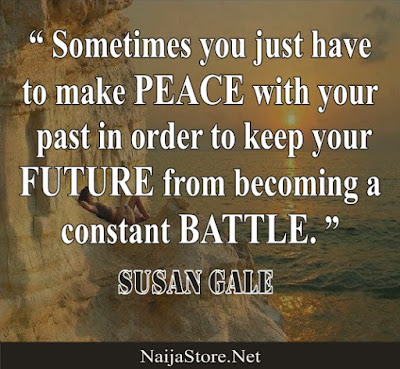 Susan Gale: Sometimes you just have to make PEACE with your past in order to keep your FUTURE from becoming a constant BATTLE - Quotes