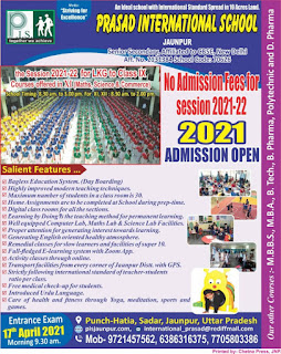 *Ad : ADMISSION OPEN : PRASAD INTERNATIONAL SCHOOL JAUNPUR [Senior Secondary] [An Ideal school with International Standard Spread in 10 Acres Land] the Session 2021-22 for LKG to Class IX Courses offered in XI (Maths, Science & Commerce) School Timing-8.30 am. to 3.00 pm. For XI, XII :8.30 am. to 2.00 pm. [No Admission Fees for session 2021-22] PunchHatia, Sadar, Jaunpur, Uttar Pradesh www.pisjaunpur.com, international_prasad@rediffmail.com Mob : 9721457562, 6386316375, 7705803386 Ad*
