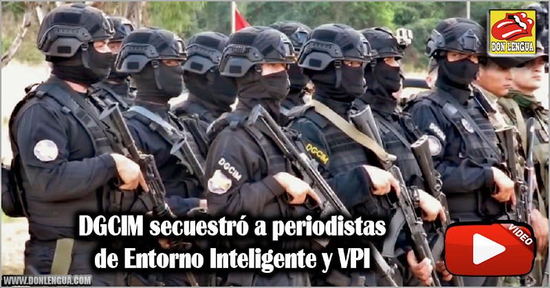 DGCIM secuestró a periodistas de Entorno Inteligente y VPI