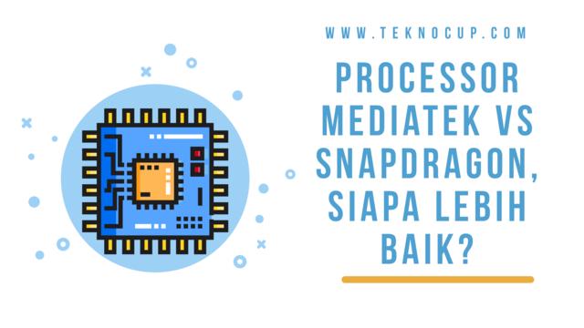Processor Mediatek Vs Snapdragon, Siapa Lebih Baik?