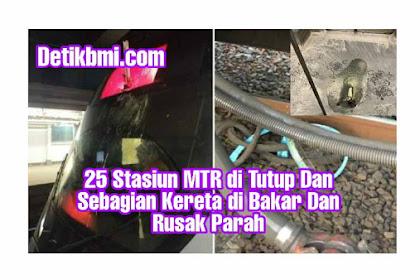 25 Stasiun MTR di Tutup Dan Sebagian Kereta di Bakar Dan Rusak Parah