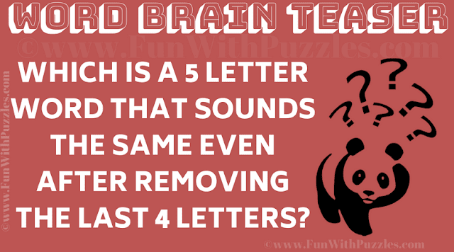 Which is a 5 letter word that sounds the same even after removing the last 4 letters?