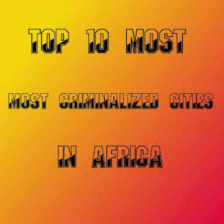 Top 10 most criminalized cities in Africa