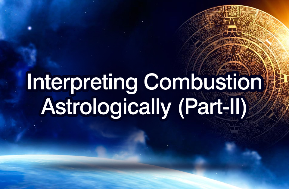 Interpreting Combustion Astrologically(Part II)