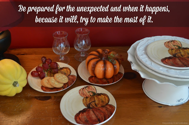 Be prepared for the unexpected and when it happens, because it will, try to make the most of it