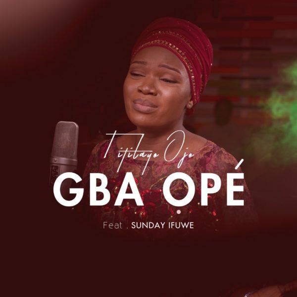 Gba Ope - Titilayo Ojo Lyrics & Audio