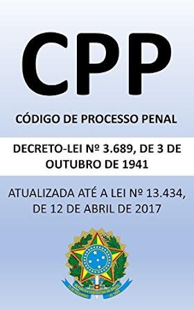 Código de Processo Penal (2018): Atualizado até a Lei nº 13.434 de 2017