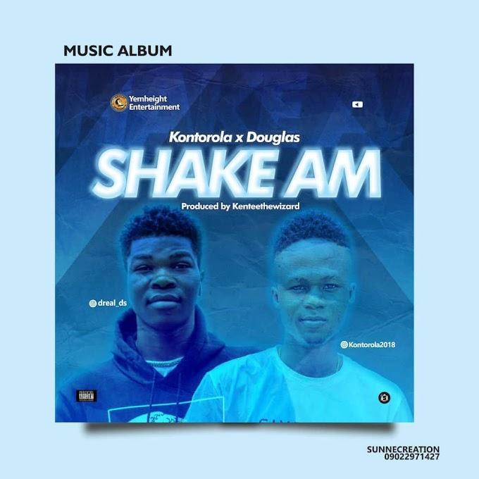 MUSIC: Kontrola x Douglas - Shake Am