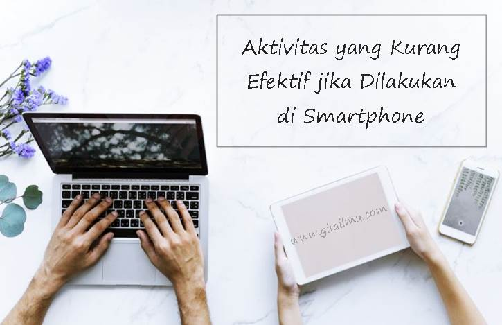 Ketahui 5 Aktivitas yang Kurang Efektif Jika Dilakukan di Smartphone
