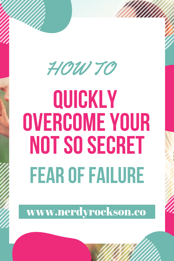 How To Quickly Overcome Your Not-So-Secret Fear Of Failure