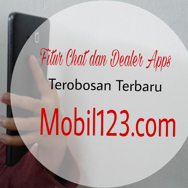 Fitur Chat dan Dealer Apps Terobosan Terbaru Mobil123.com