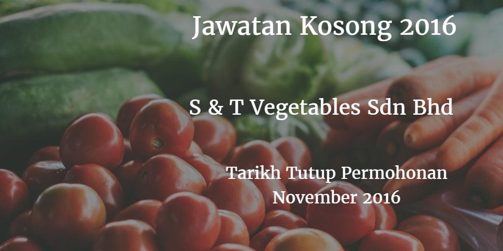 Jawatan Kosong S & T Vegetables Sdn Bhd November 2016