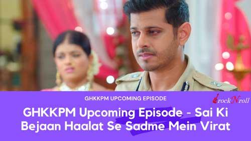 GHKKPM-Upcoming-Episode-Sai-Ki-Bejaan-Haalat-Se-Sadme-Mein-Virat