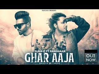 Ghar Aaja Lyrics Sukh E ft Pardhaan