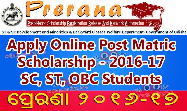 "Odisha: ""PRERANA"" Post-Matric Scholarship 2016-17 - KEY DATES (Fresh/Renewal), ""PRERANA"" Post Matric Scholarship 2016-17 KEY DATES, prerana odisha 2016 2017 date lines, online application apply date, online prerana date"