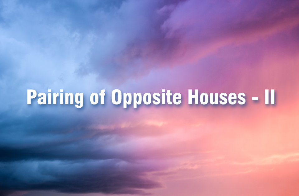 Pairing Of Opposite Houses -II