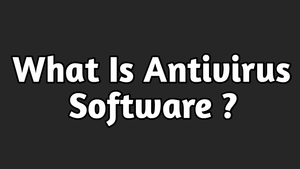 What Is Antivirus Software? How Does The Antivirus Software Work