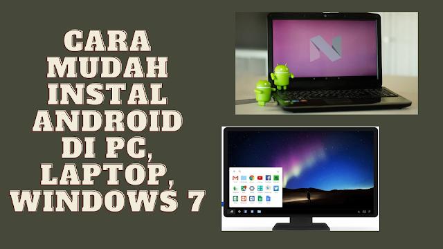 Cara Mudah Instal Android di PC, Laptop, Windows 7