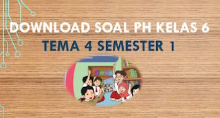 Soal PH Kelas 6 SD Tema 4 dan kisi-kisi