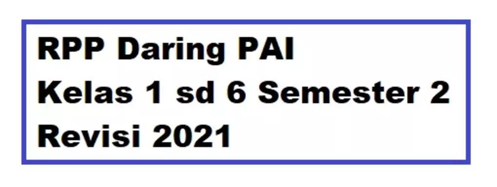 RPP Daring PAI Kelas 1 sd 6 Semester 2 Revisi 2021