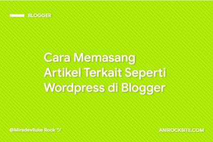 Cara Membuat Artikel Terkait Seperti Wordpress di Blogger