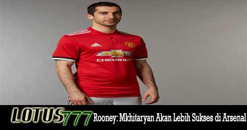 Rooney: Mkhitaryan Akan Lebih Sukses di Arsenal