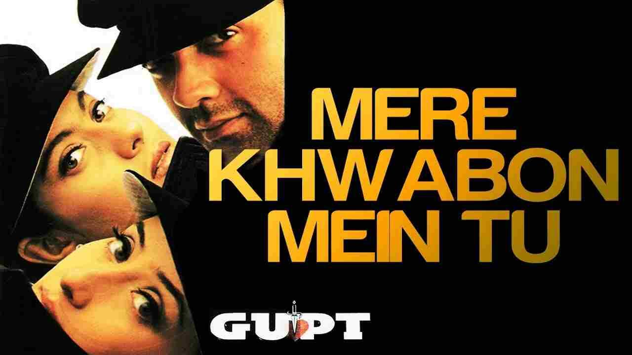 मेरे ख्वाबों में तू Mere khwabon mein tu lyrics in Hindi Gupt: the hidden truth Alka Yagnik x Kumar Sanu Hindi Bollywood Song