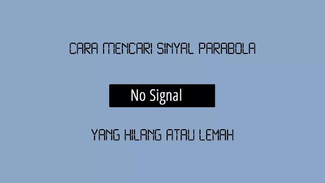 Cara Mencari Sinyal Parabola yang Hilang