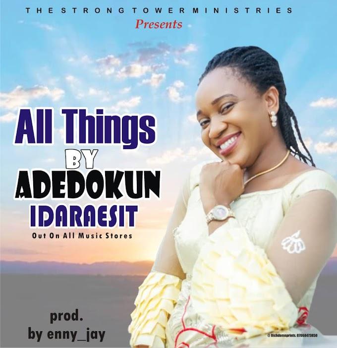 MUSIC: Adedokun Idaraesit - All Things
