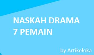 Contoh Naskah Drama 7 Untuk Orang Pemain