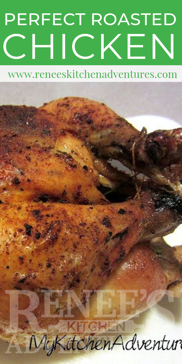 Perfect Roasted Chicken by Renee's Kitchen Adventures pin for Pinterest with image of cooked chicken and text overlay