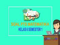 Soal PTS Matematika Kelas 6 Semester 1 2021