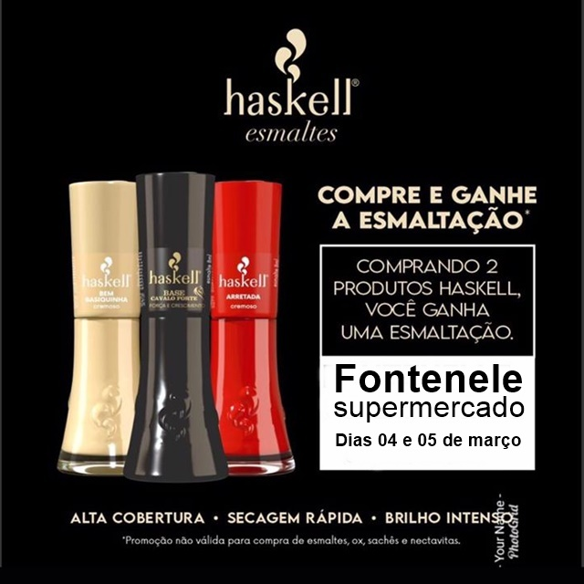 Compre 02 produtos Haskell e ganhe a esmaltação no Fontenele Supermercado em Cocal