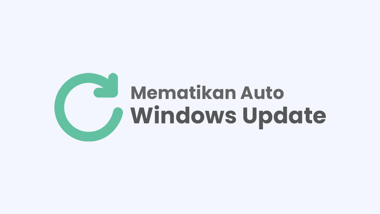 Cara Terbaru Mematikan Auto Update Windows 10 ( Work 100% )