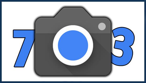 تحميل تطبيق Google Camera 7.3 لجميع هواتف الأندرويد