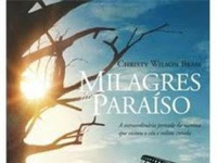Resenha Milagres do Paraíso - A Extraordinária Jornada Da Menina Que Visitou O Céu E Voltou Curada - Christy Wilson Beam
