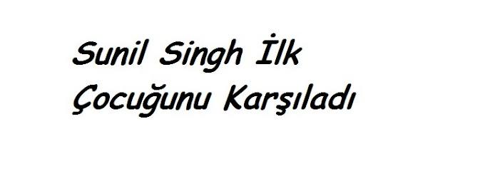 Sunil Singh İlk Çocuğunu Karşıladı