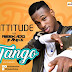Download New Audio : Attitude ft Reekado Banks - Tango { Official Audio }