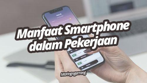 Manfaat Smartphone Android untuk Bekerja