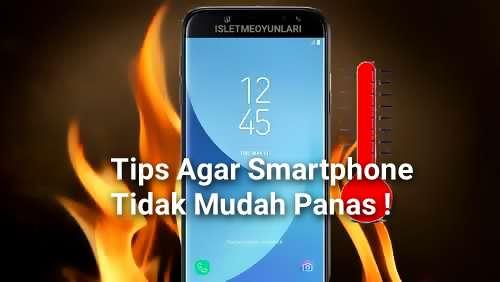 Tips agar smartphone tidak mudah panas