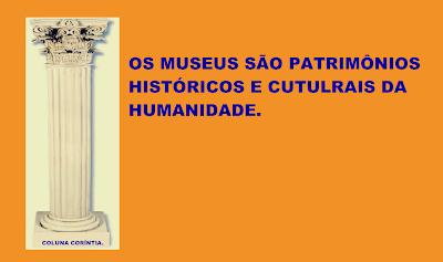 A imagem diz: os museus são patrimônios históricos e culturais da humanidade. Portanto, o museu é na realidade o ambiente apropriado para a pesquisa e estudo nas coisas quem são catalogadas cientificamente.