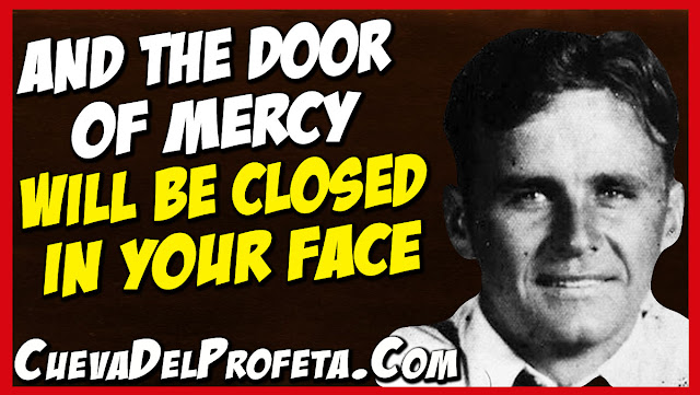 And the door of mercy will be closed in your face - William Marrion Branham Quotes
