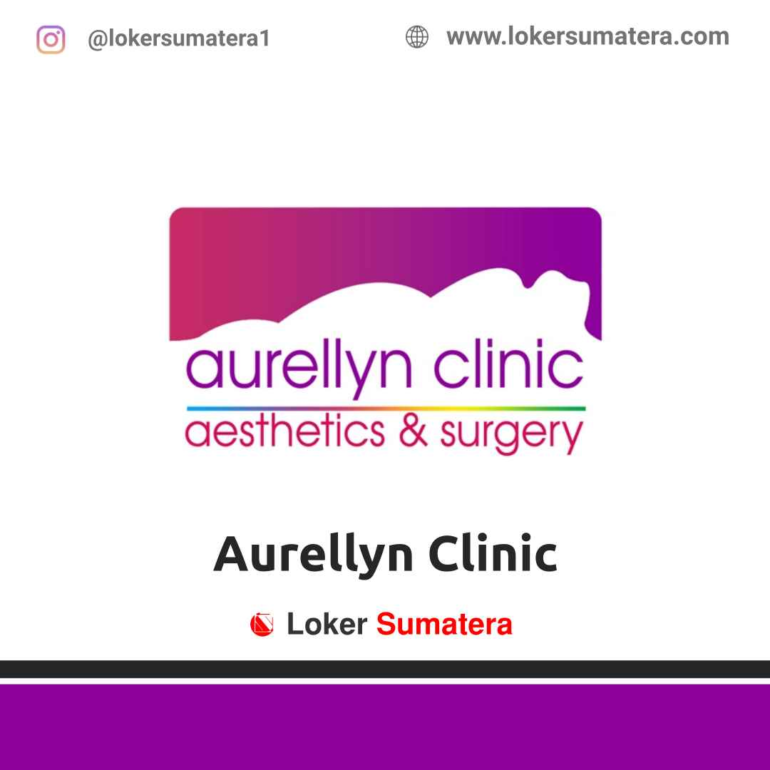 Lowongan Kerja Pekanbaru: Aurellyn Clinic April 2021