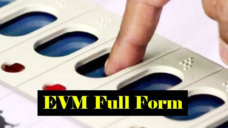 EVM Full Form in Hindi – ईवीएम क्या होता है ?
