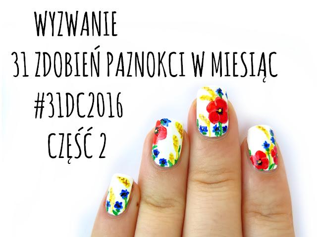 Wyzwanie 31 zdobień paznokci #31DC2016 - część 2! Ręcznie malowane, multichrome, stemple, kwiaty i inne